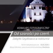 """Konkurs fotograficzny – """"Od szarości po czerń. Zabytki Szydłowca w nokturnie""""."""